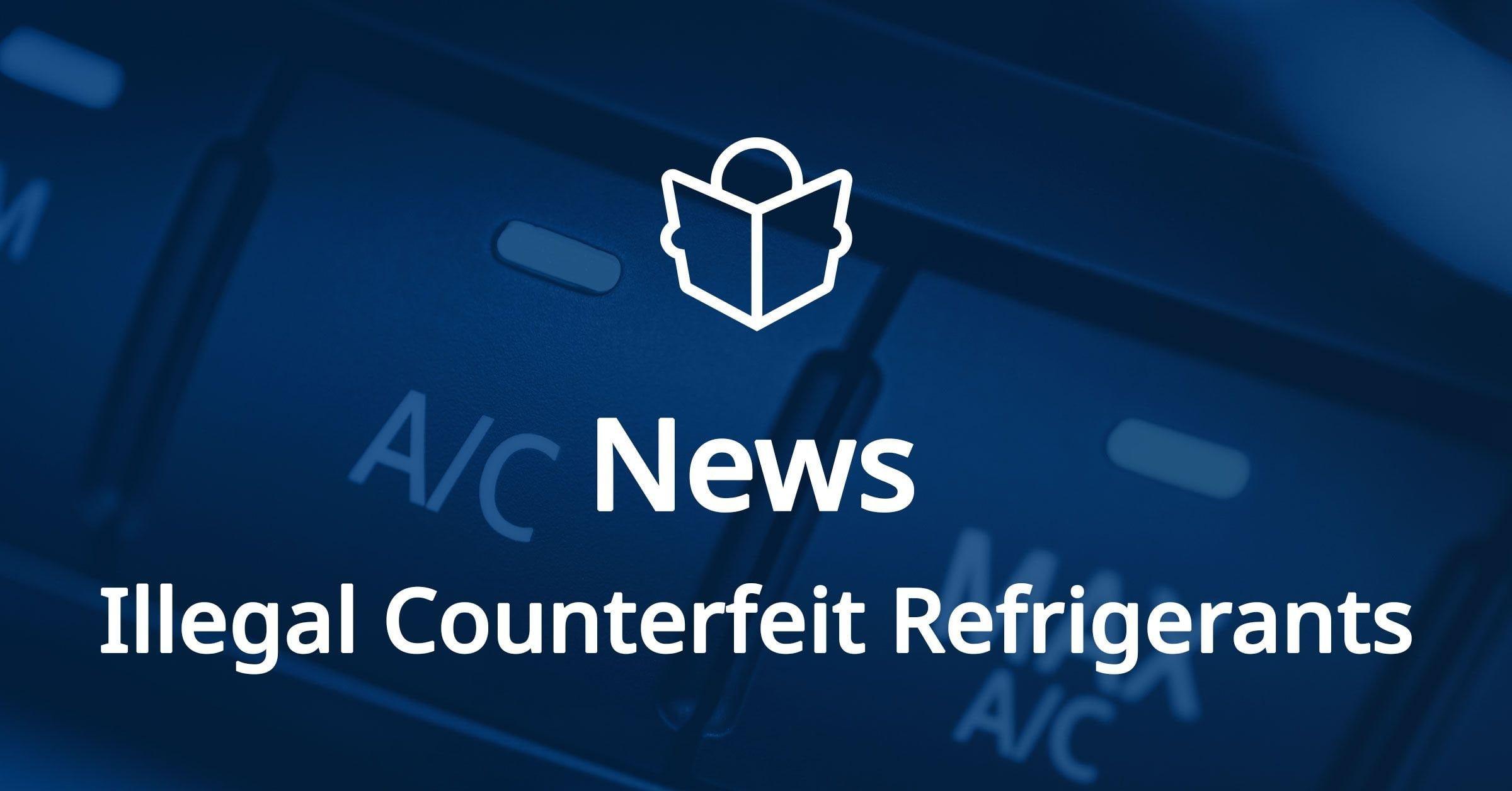 News about illegal counterfeit refrigerants